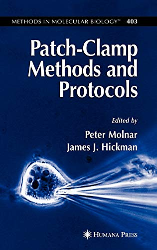 Patch-Clamp Methods and Protocols (Methods in Molecular Biology): Molnar, Peter [Editor]; Hickman, ...