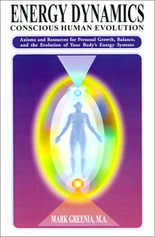 Energy Dynamics: Conscious Human Evolution; Axioms and Resources for Personal Growth, Balance, and ...