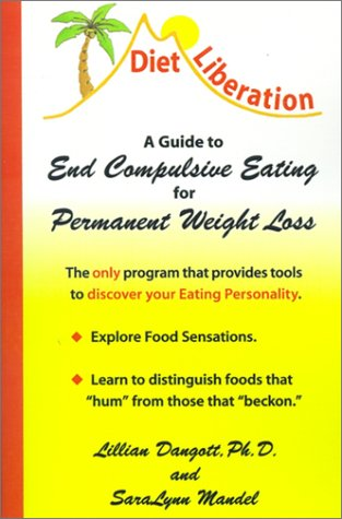Diet Liberation : A Guide to End Compulsive Eating for Permanent Weight Loss: Lillian Dangott Ph.D....