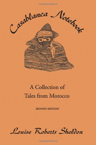 Casablanca Notebook: A Collection of Tales from Morroco: Sheldon, Louise Roberts