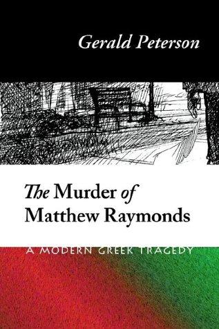 The Murder of Matthew Raymonds: A Modern Greek Tragedy: Peterson, Gerald