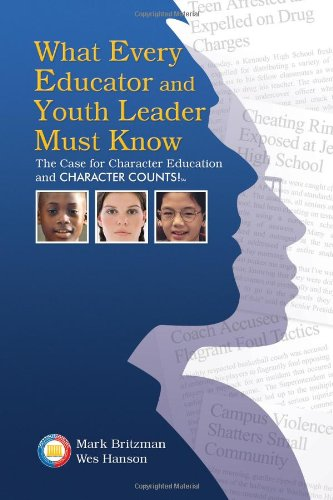 9781588321336: What Every Educator And Youth Leader Must Know: The Case For Character Education And Character Counts!