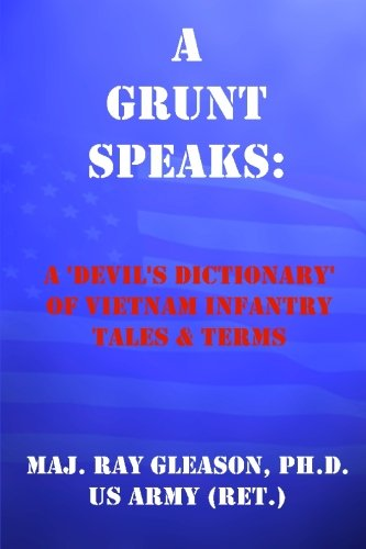 9781588321985: A Grunt Speaks: A 'Devil's Dictionary' of Vietnam Infantry Tales and Terms