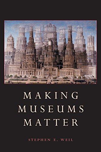 Making Museums Matter: Weil, Stephen E.