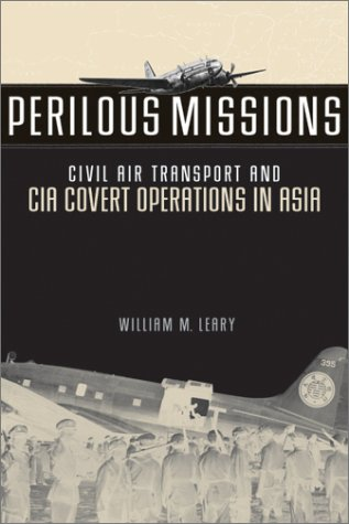 Perilous Missions: Civil Air Transport and CIA Covert Operations in Asia (1588340287) by William Leary