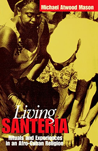 LIVING SANTERIA Rituals and Experiences in an Afro-Cuban Religion: MASON, MICAHEL ATWOOD