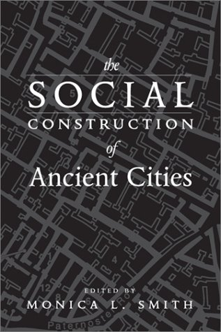 The Social Construction of Ancient Cities: Monica I. Smith