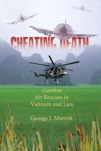 Cheating Death: Combat Air Rescues in Vietnam and Laos (Signed): Marrett, George J.