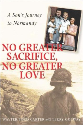 No Greater Sacrifice, No Greater Love: A Son's Journey to Normandy: Carter, Walter Ford, with ...