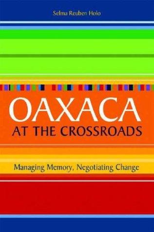 Oaxaca at the Crossroads: Managing Memory, Negotiating: Selma Holo