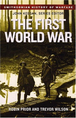 The First World War (Smithsonian History of Warfare) (1588341909) by Robin Prior; Trevor Wilson