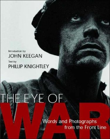 The Eye of War: Words and Photographs from the Front Line (1588342069) by Phillip Knightley; John Keegan