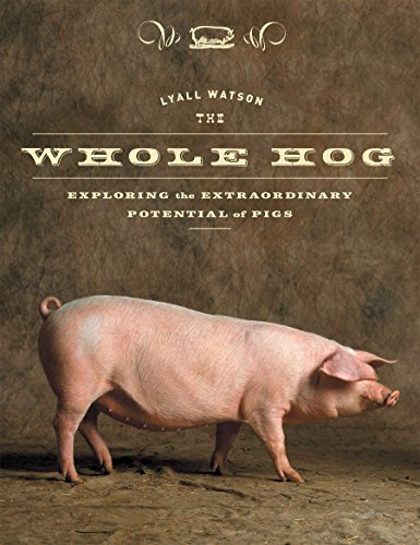 The Whole Hog: Exploring the Extraordinary Potential of Pigs (1588342166) by Lyall Watson