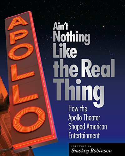 Ain't Nothing Like the Real Thing: The Apollo Theater and American Entertainment: Richard ...