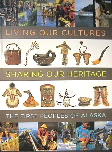 9781588342782: Living Our Cultures, Sharing Our Heritage: The First People's of Alaska