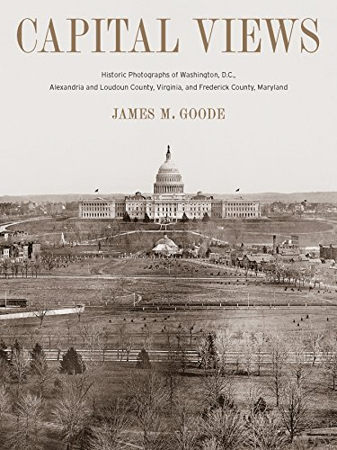 Capital Views: Historic Photographs of Washington, DC, Alexandria and Loudoun County, Virginia, and Frederick County, Maryland (1588343316) by James M. Goode