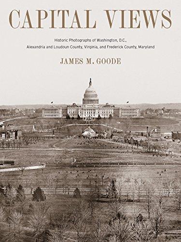 Capital Views: Historic Photographs of Washington, D.C., Alexandria and Loudon County, Virginia, ...