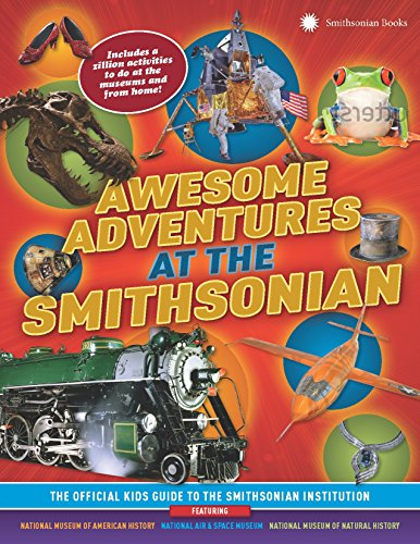 Awesome Adventures at the Smithsonian: The Official Kids Guide to the Smithsonian Institution: ...