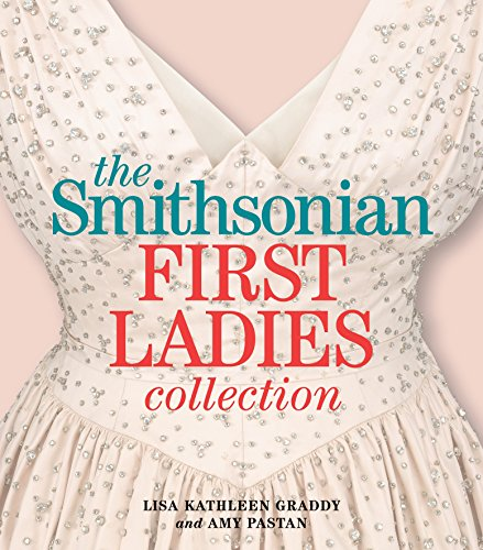 The Smithsonian First Ladies Collection: Graddy, Lisa Kathleen; Pastan, Amy