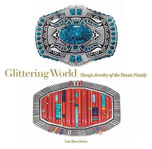 Glittering World: Navajo Jewelry of the Yazzie: Dubin, Lois Sherr