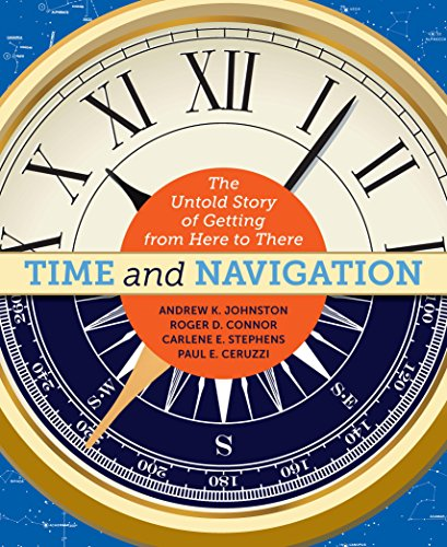 Time and Navigation: The Untold Story of Getting from Here to There: Johnston, Andrew K.; Connor, ...