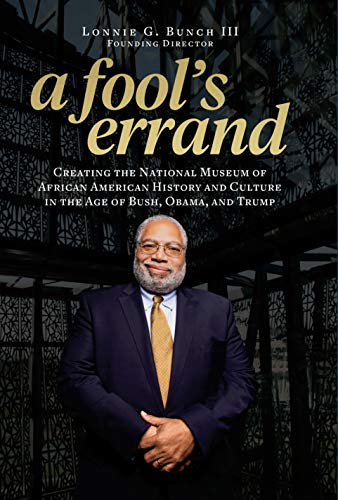 9781588346681: A Fool's Errand: Creating the National Museum of African American History and Culture During the Age of Bush, Obama, and Trump