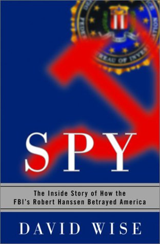 9781588362612: SPY: THE INSIDE STORY OF HOW THE FBI'S ROBERT HANSSEN BETRAYED AMERICA by DAV...