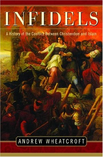 9781588363909: Infidels: A History of the Conflict Between Christendom and Islam