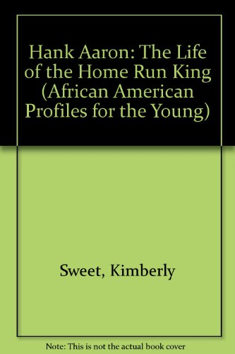 9781588380227: Hank Aaron: The Life of the Home Run King (African American Profiles for the Young)
