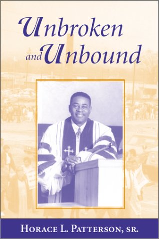 Unbroken and Unbound : Civil Rights and Politics in a Southern Town: Patterson, Horace L., Sr.