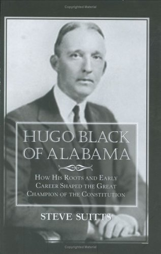 9781588381446: Hugo Black of Alabama: How His Roots and Early Career Shaped the Great Champion of the Constitution