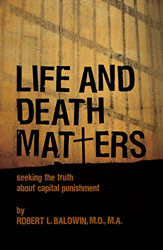 Life and Death Matters: Seeking the Truth About Capital Punishment: Baldwin, Dr. Robert L.
