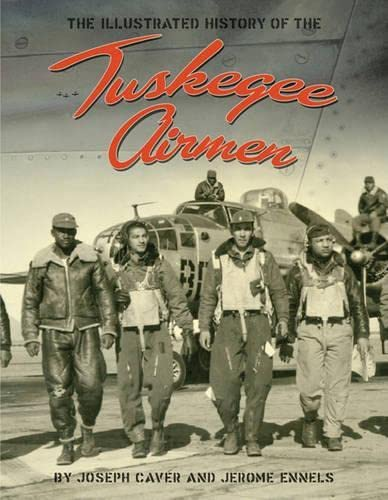 The Tuskegee Airmen: An Illustrated History: 1939-1949: Caver, Joseph; Ennels,