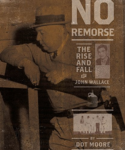 9781588382641: No Remorse: The Rise and Fall of John Wallace