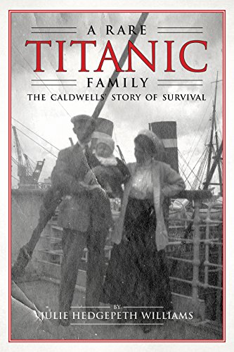 A Rare Titanic Family: The Caldwells Story of Survival: Julie Hedgepeth Williams