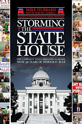 Storming the State House: The Campaign That Liberated Alabama From 136 Years of Democrat Rule: Mike...