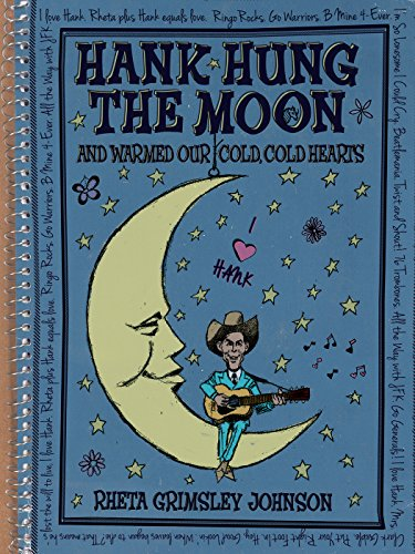 Hank Hung the Moon and Warmed Our Cold, Cold Hearts: Rheta Grimsley Johnson