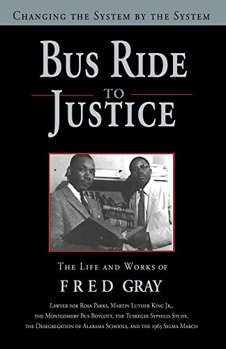 Bus Ride to Justice: Changing the System by the System: The Life and Works of Fred Gray (Hardcover)...
