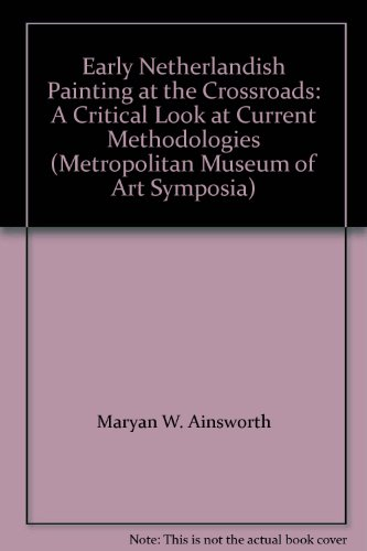 9781588390103: Early Netherlandish Painting at the Crossroads: A Critical Look at Current Methodologies (Metropolitan Museum of Art Symposia)