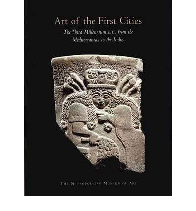 9781588390431: Art of the First Cities: The Third Millennium B.C. from the Mediterranean to the Indus
