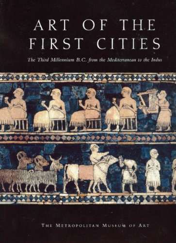 9781588390448: Art of the First Cities: The Third Millennium B.C. from the Mediterranean to the Indus