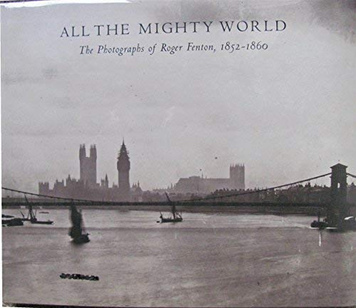 9781588391285: All The Mighty World: The Photographs Of Roger Fenton, 1852-1860