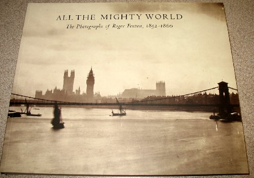 9781588391292: All The Mighty World: The Photographs Of Roger Fenton, 1852-1860