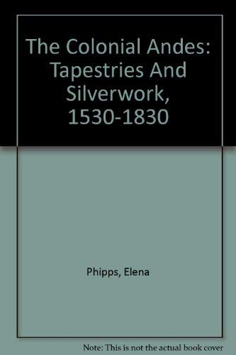 9781588391315: The Colonial Andes: Tapestries And Silverwork, 1530-1830