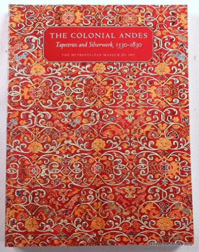 9781588391322: The Colonial Andes: Tapestries And Silverwork, 1530-1830