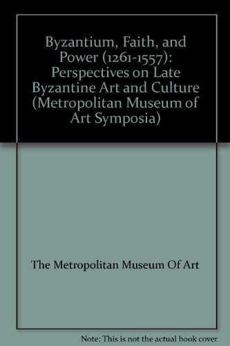 9781588392084: Byzantium, Faith, and Power (1261-1557): Perspectives on Late Byzantine Art and Culture (Metropolitan Museum of Art Symposia)
