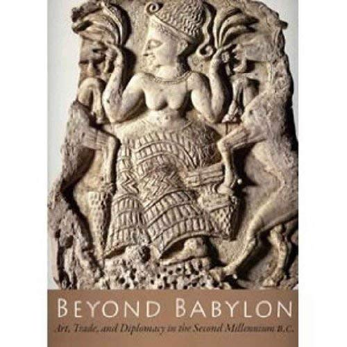 Beyond Babylon: Art Trade and Diplomacy in the 2nd Millenium BC