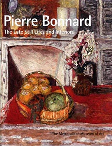 9781588393081: Title: Pierre Bonnard The Late Still Lifes and Interiors