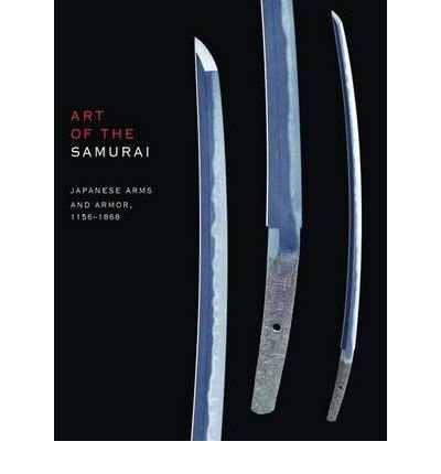 9781588393456: Art of the Samurai: Japanese Arms and Armor, 1156-1868