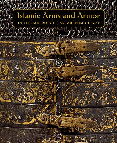 ISLAMIC ARMS AND ARMOR IN THE METROPOLITAN MUSEUM OF ART: DAVID G. ALEXANDER